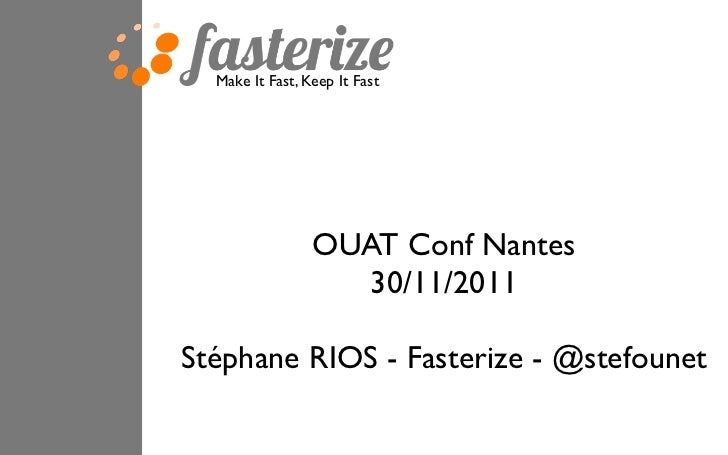 Make It Fast, Keep It Fast                 OUAT Conf Nantes                    30/11/2011Stéphane RIOS - Fasterize - @stef...