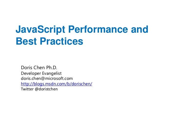 JavaScript Performance andBest Practices Doris Chen Ph.D. Developer Evangelist doris.chen@microsoft.com http://blogs.msdn....