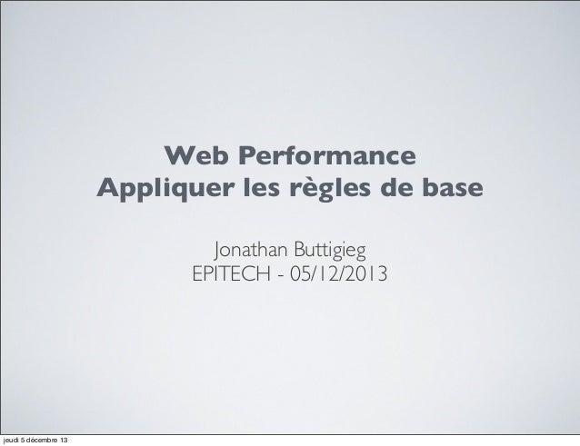 Web Performance Appliquer les règles de base Jonathan Buttigieg EPITECH - 05/12/2013  jeudi 5 décembre 13