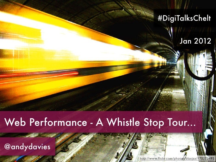#DigiTalksChelt                                                    Jan 2012Web Performance - A Whistle Stop Tour...@andyda...