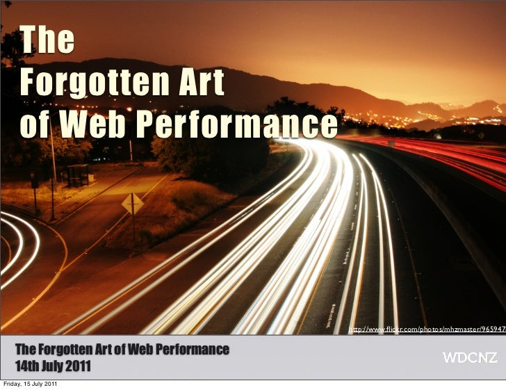 The      Forgotten Art      of Web Performance                                           http://www.flickr.com/photos/mhzma...