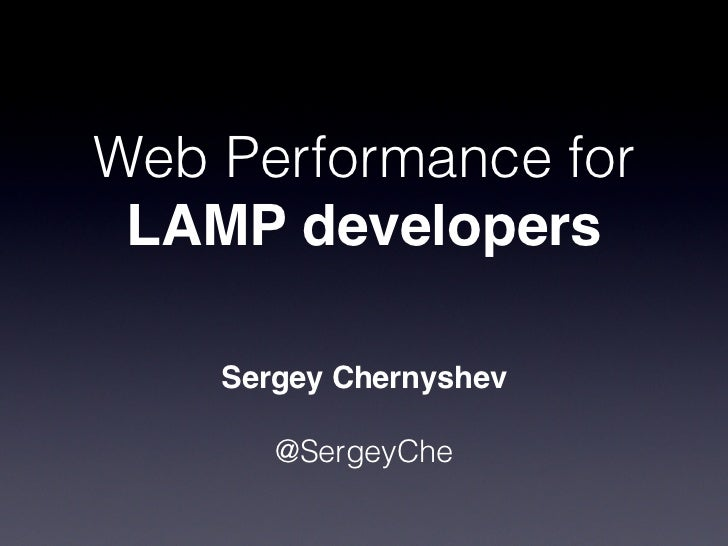 Web Performance for LAMP developers    Sergey Chernyshev       @SergeyChe