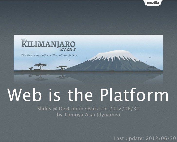 Web is the Platform   Slides @ DevCon in Osaka on 2012/06/30           by Tomoya Asai (dynamis)                           ...