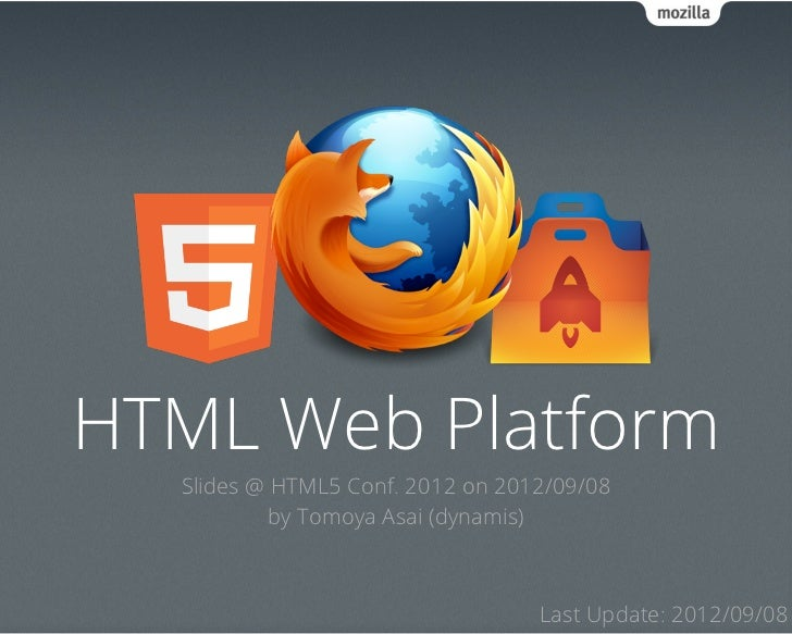 HTML Web Platform  Slides @ HTML5 Conf. 2012 on 2012/09/08           by Tomoya Asai (dynamis)                             ...