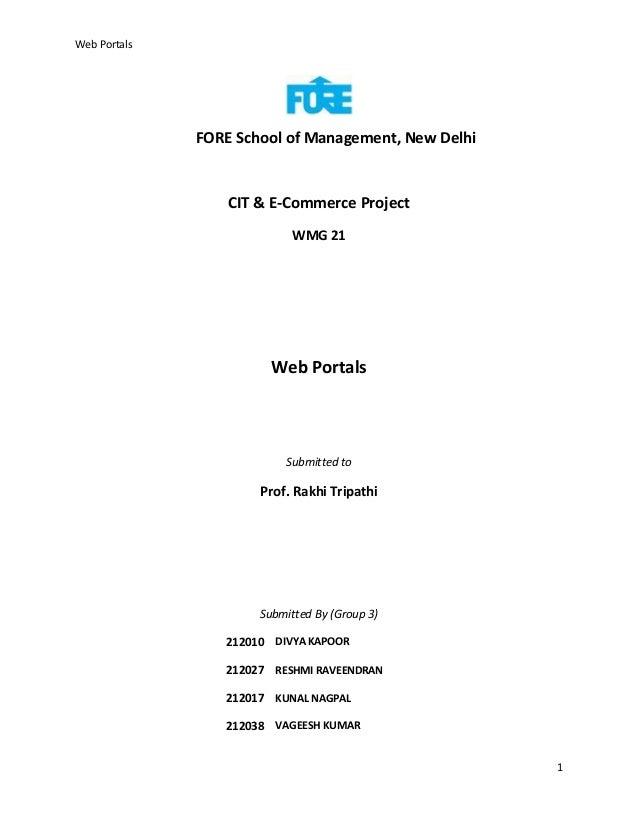 Web Portals  FORE School of Management, New Delhi  CIT & E-Commerce Project WMG 21  Web Portals  Submitted to  Prof. Rakhi...