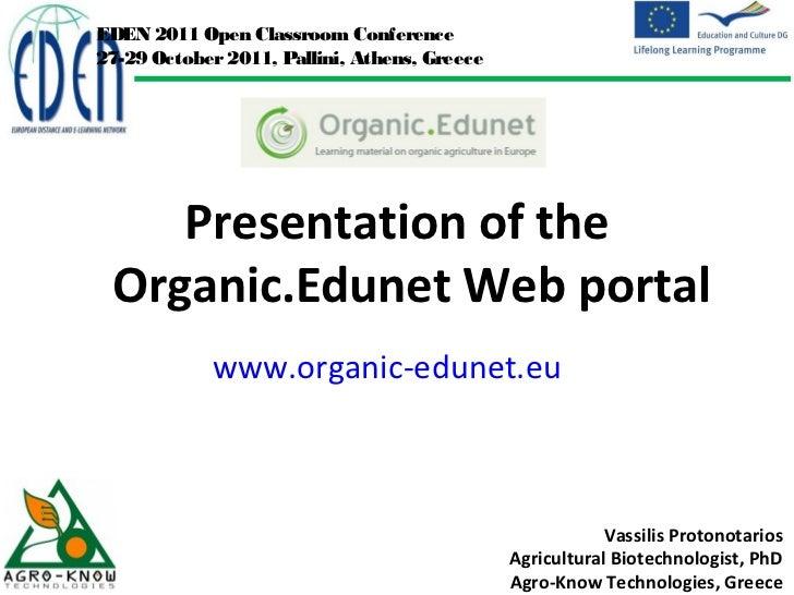 EDEN 2011 Open Classroom Conference27-29 October 2011, Pallini, Athens, Greece    Presentation of the Organic.Edunet Web p...