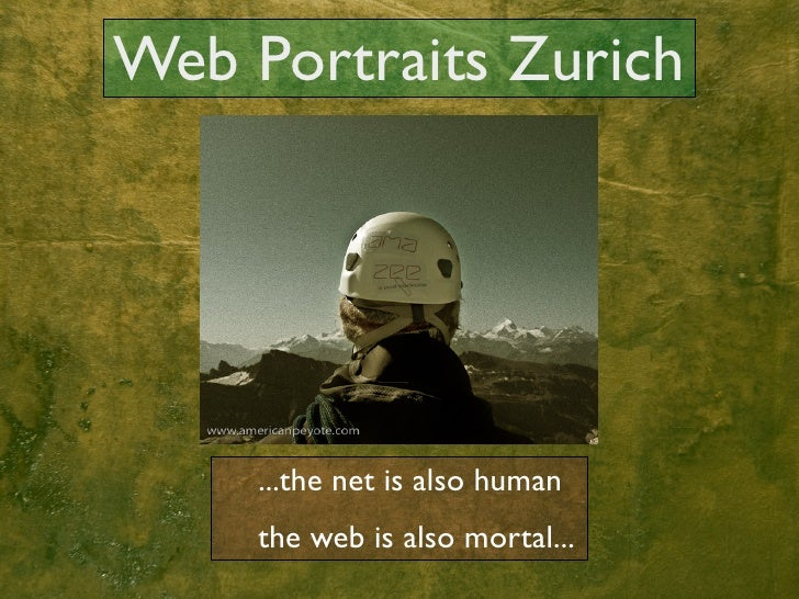 Web Portraits Zurich          ...the net is also human      the web is also mortal...