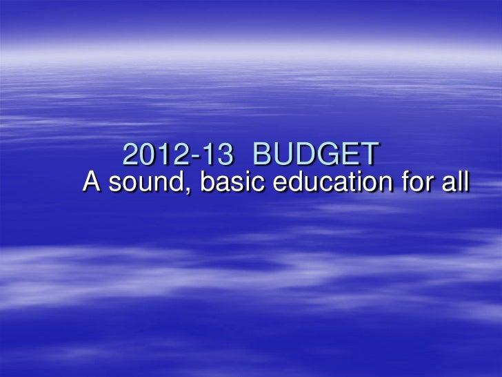 2012-13 BUDGETA sound, basic education for all