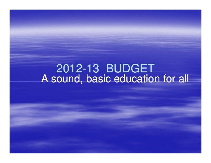 2012-   2012-13 BUDGETA sound, basic education for all