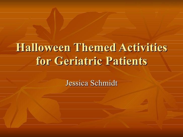 Halloween Themed Activities for Geriatric Patients Jessica Schmidt