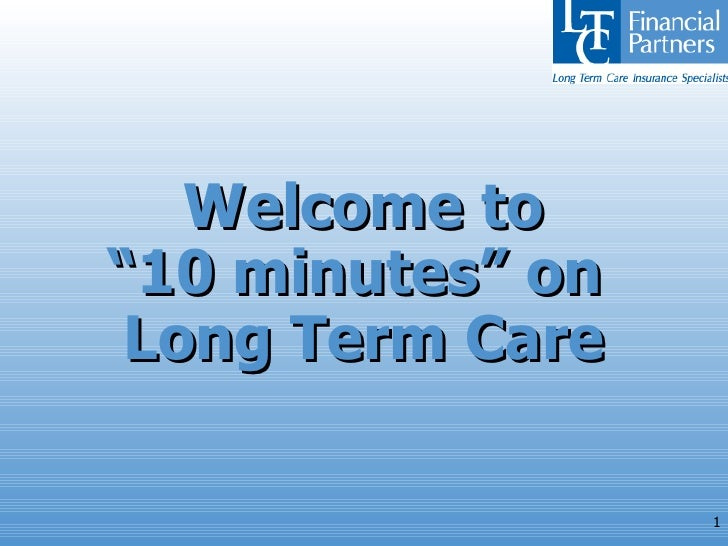 "Welcome to ""10 minutes"" on  Long Term Care"