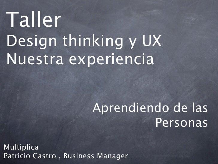 TallerDesign thinking y UXNuestra experiencia                        Aprendiendo de las                                 Pe...