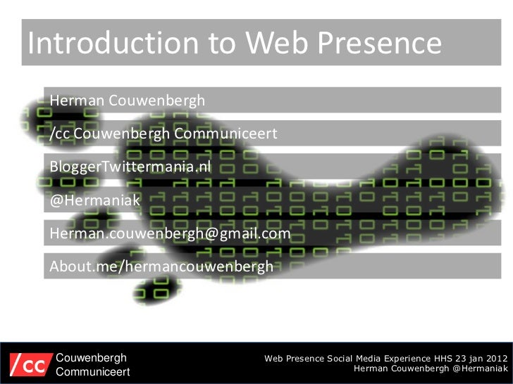 Introduction to Web Presence Herman Couwenbergh /cc Couwenbergh Communiceert BloggerTwittermania.nl @Hermaniak Herman.couw...