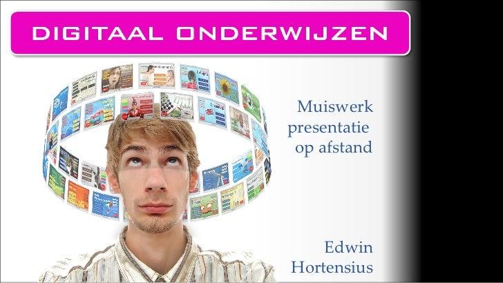 Muiswerk presentatie  op afstand Edwin Hortensius