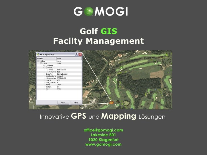 Innovative  GPS   und  Mapping   Lösungen  [email_address] Lakeside B01 9020 Klagenfurt www.gomogi.com Golf  GIS Facilty M...