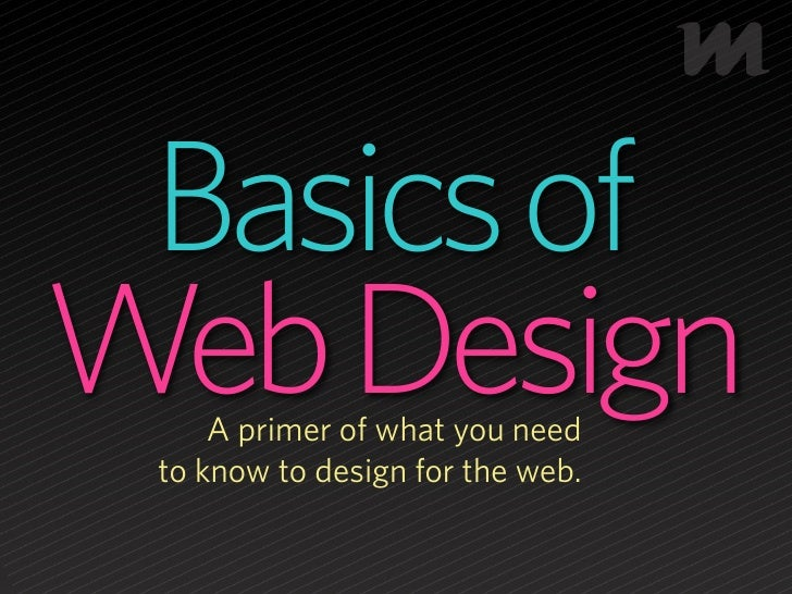 Basics of Web Design      A primer of what you need  to know to design for the web.