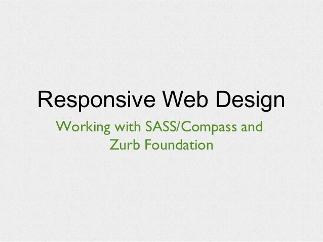 Responsive Web Design Working with SASS/Compass and Zurb Foundation