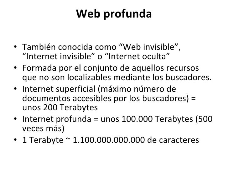 "Web profunda <ul><li>También conocida como ""Web invisible"", ""Internet invisible"" o ""Internet oculta"" </li></ul><ul><li>For..."
