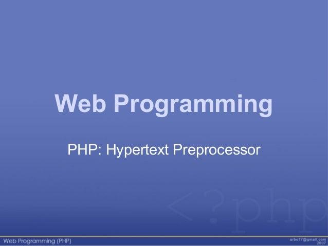 Web Programming PHP: Hypertext Preprocessor
