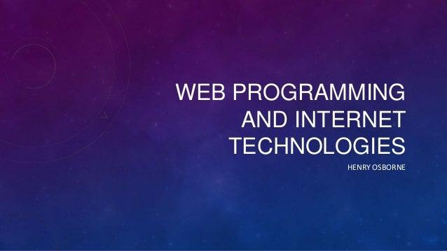 WEB PROGRAMMING AND INTERNET TECHNOLOGIES HENRY OSBORNE
