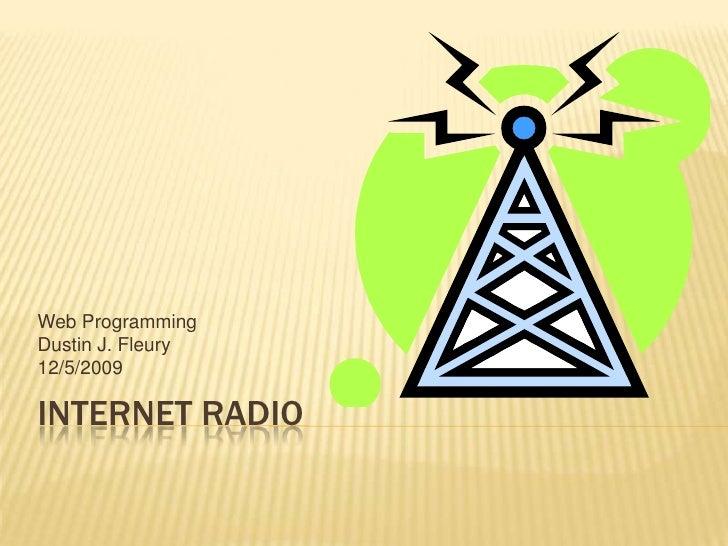 Internet Radio<br />Web Programming<br />Dustin J. Fleury<br />12/5/2009<br />