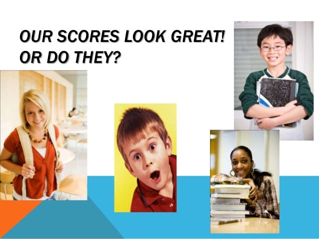 OUR SCORES LOOK GREAT! OR DO THEY?