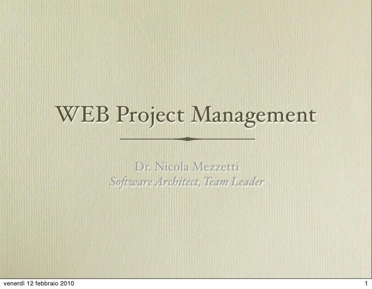 WEB Project Management                                 Dr. Nicola Mezzetti                            So!ware Architect, T...
