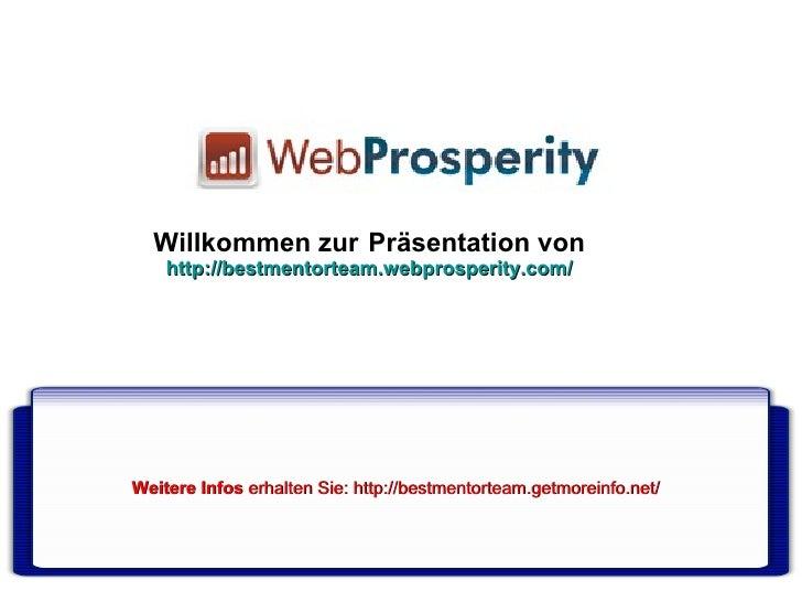 Willkommen zur   Präsentation von http://bestmentorteam.webprosperity.com/ Weitere Infos   erhalten Sie:  http://bestmento...