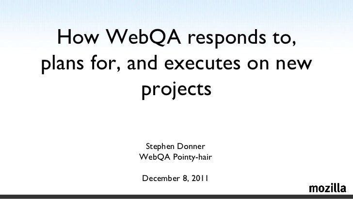 How WebQA Reponds to, Plans For, and Executes on, New Projects