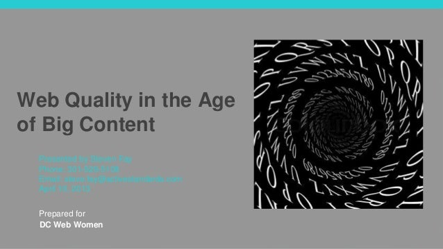 Web Quality in the Ageof Big Content  Presented by Steven Fay  Phone: 301-526-5108  Email: steve.fay@activestandards.com  ...