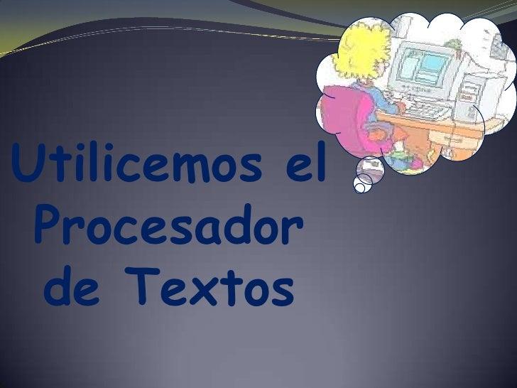 Utilicemos el  Procesador de Textos<br />