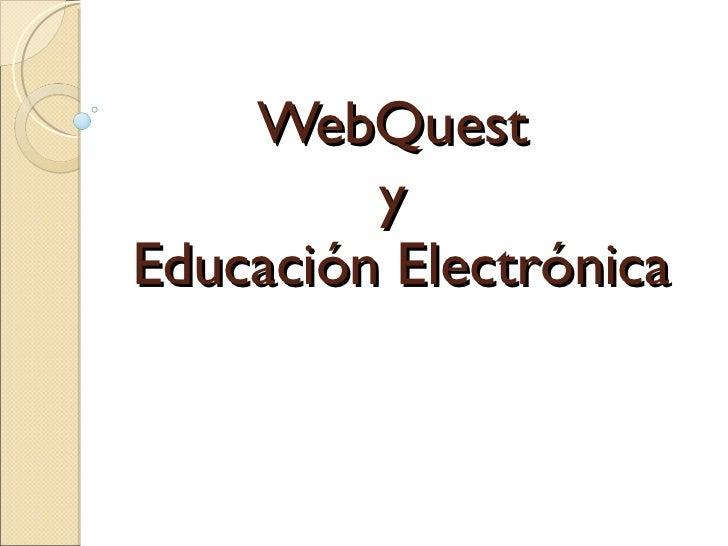 WebQuest  y  Educación Electrónica