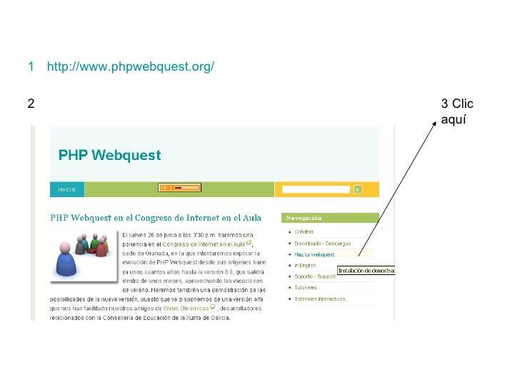 <ul><li>http://www.phpwebquest.org/ </li></ul>2 3 Clic aquí