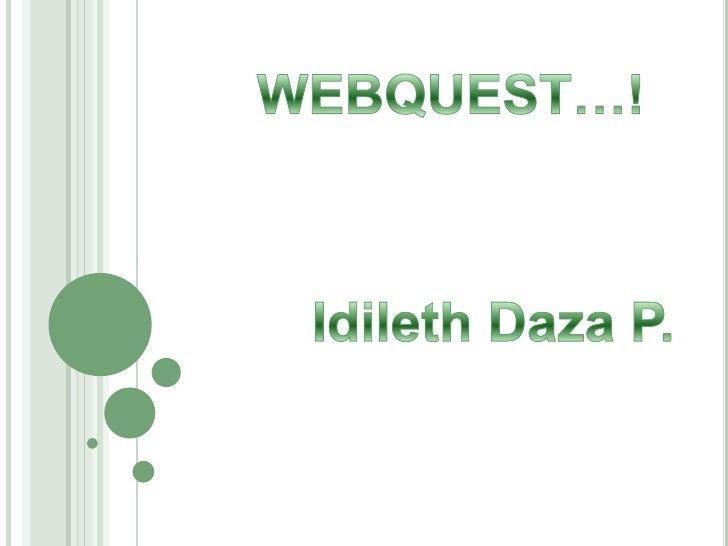 WEBQUEST…!<br />Idileth Daza P.<br />