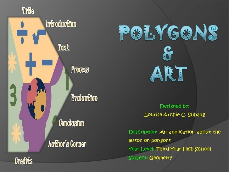 Designed by:      Lourise Archie C. SubangDescription: An application about thelesson on polygonsYear Level: Third Year Hi...