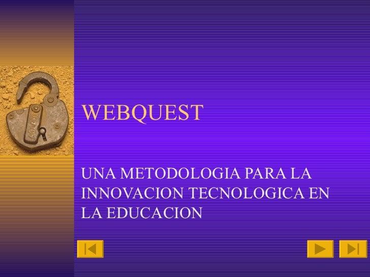 WEBQUEST UNA METODOLOGIA PARA LA INNOVACION TECNOLOGICA EN LA EDUCACION