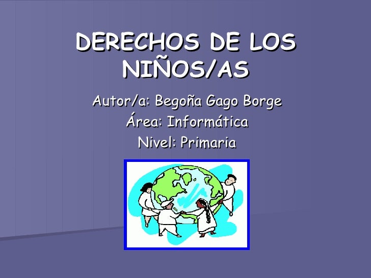 DERECHOS DE LOS   NIÑOS/AS Autor/a: Begoña Gago Borge     Área: Informática       Nivel: Primaria
