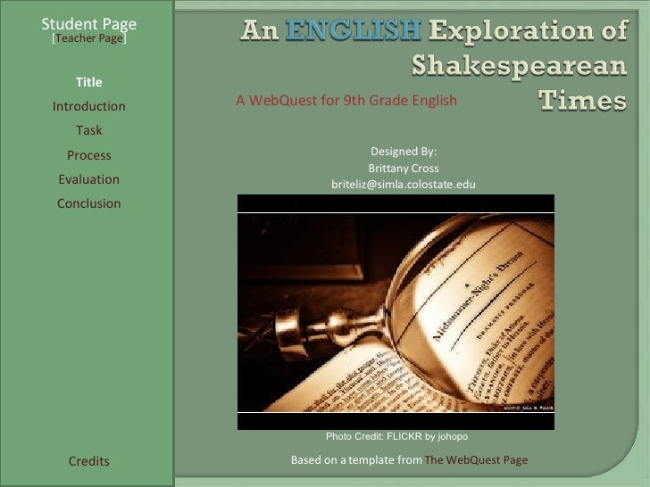 Student Page Title Introduction Task Process Evaluation Conclusion Credits [ Teacher Page ] A WebQuest for 9th Grade Engli...