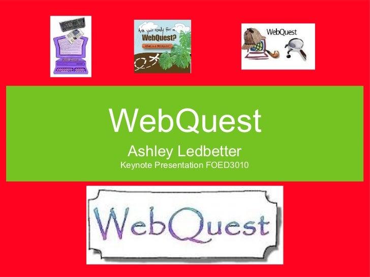 WebQuest Ashley LedbetterKeynote Presentation FOED3010
