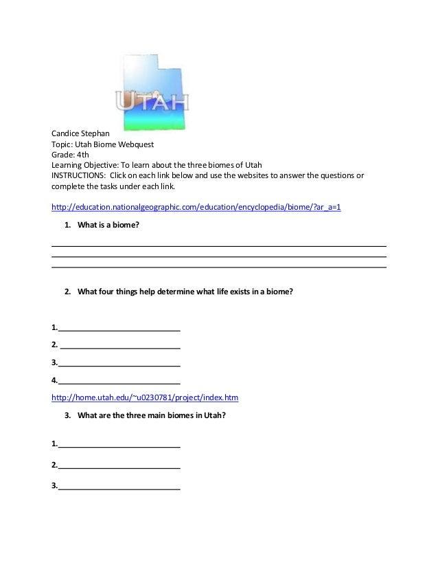 Candice StephanTopic: Utah Biome WebquestGrade: 4thLearning Objective: To learn about the three biomes of UtahINSTRUCTIONS...