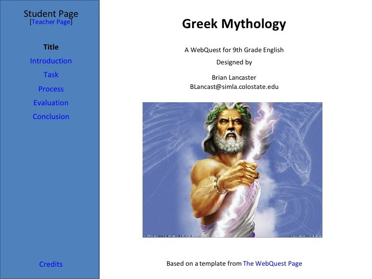Greek Mythology Student Page Title Introduction Task Process Evaluation Conclusion Credits [ Teacher Page ] A WebQuest for...