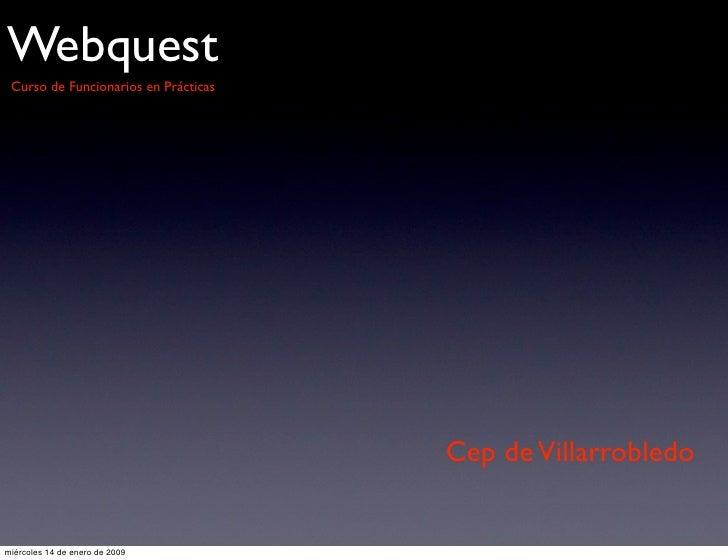 Webquest  Curso de Funcionarios en Prácticas                                           Cep de Villarrobledo   miércoles 14...