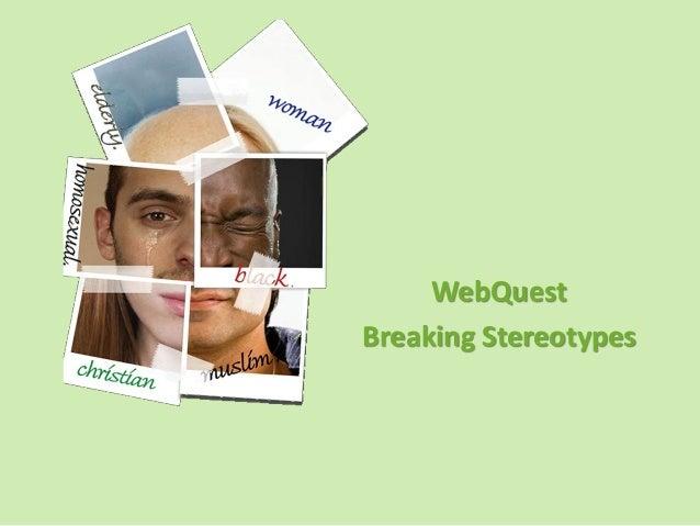 WebQuest Breaking Stereotypes