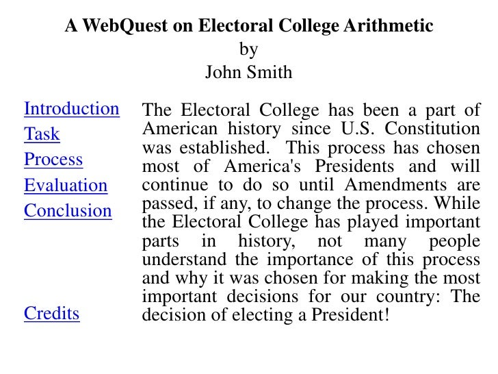 A WebQuest on Electoral College Arithmetic                        by                    John SmithIntroduction   The Elect...
