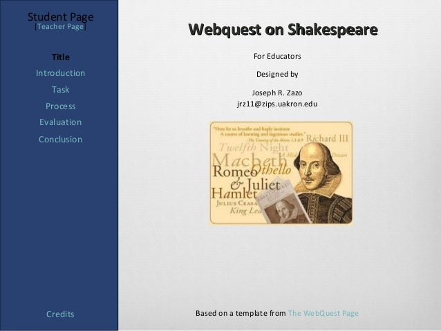 Student Page [Teacher Page]                  Webquest on Shakespeare     Title                      For Educators Introduc...