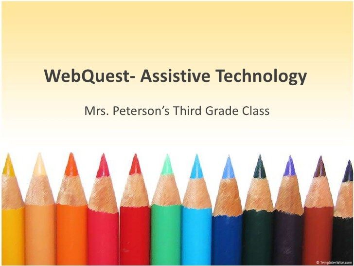 WebQuest- Assistive Technology<br />Mrs. Peterson's Third Grade Class<br />