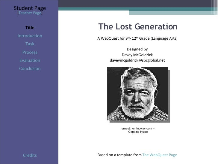 The Lost Generation Student Page Title Introduction Task Process Evaluation Conclusion Credits [ Teacher Page ] A WebQuest...