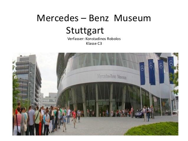 Mercedes – Benz Museum     Stuttgart     Verfasser: Konstadinos Robolos                Klasse C3