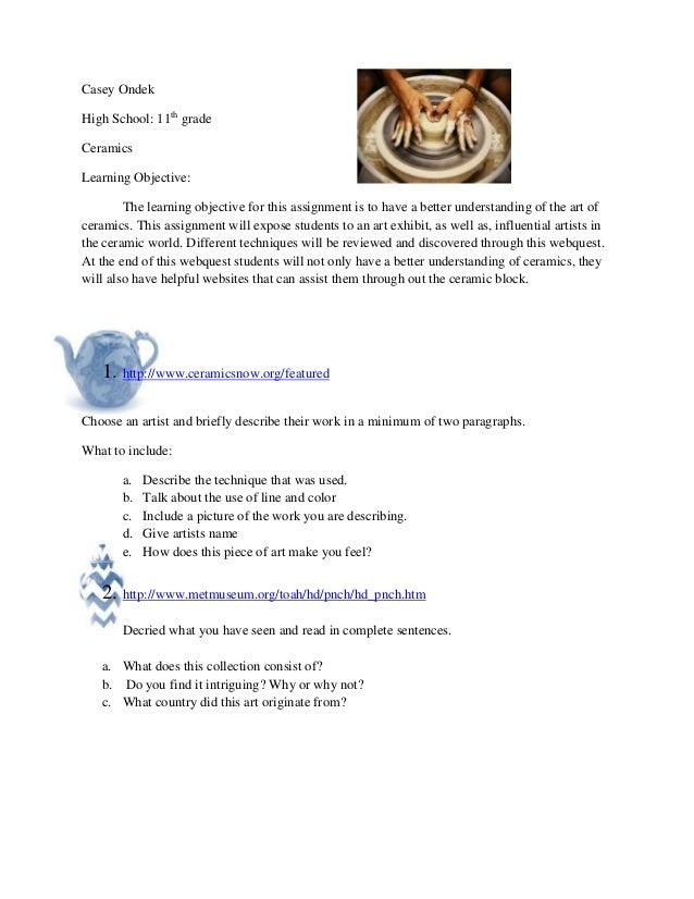 Casey OndekHigh School: 11th gradeCeramicsLearning Objective:        The learning objective for this assignment is to have...