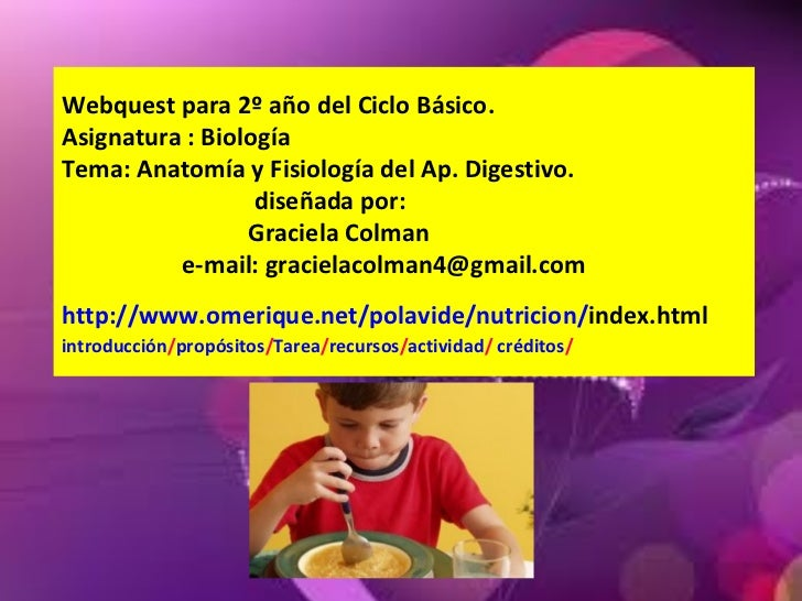 Webquest para 2º año del Ciclo Básico. Asignatura : Biología Tema: Anatomía y Fisiología del Ap. Digestivo.   diseñada por...